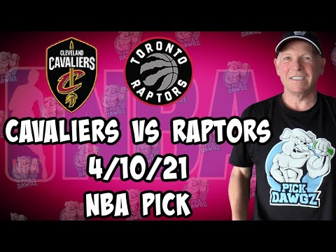 Toronto Raptors vs Cleveland Cavaliers 4/10/21 Free NBA Pick and Prediction NBA Betting Tips