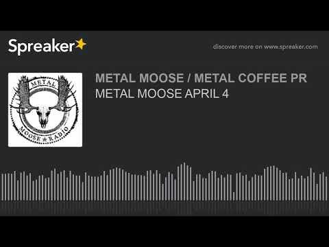 METAL MOOSE APRIL 4