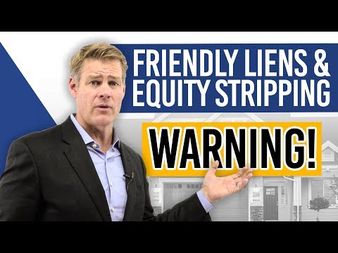 Friendly Liens and Equity Stripping (WARNING!)