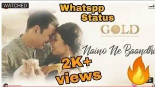 Naino Ne Bandhi song WhatsApp status    Gold movie song WhatsApp status