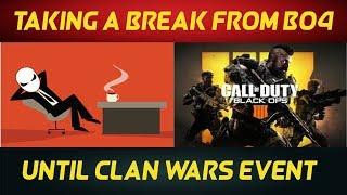 Taking A Break From Playing BO4 Until Clan Wars Event