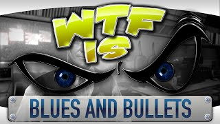 ► WTF Is... - Blues and Bullets ?