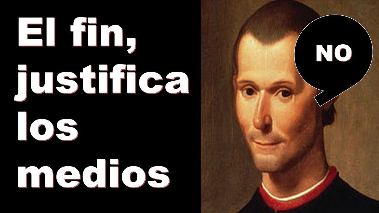 El Fin Justifica Los Medios Explicado Maquiavelo Y El Principe Maquiavelo Explicado