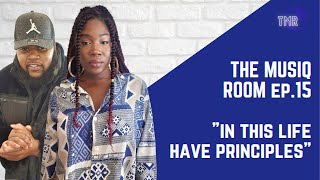 IN THIS LIFE...HAVE PRINCIPLES!! || THE MUSIQ ROOM EPISODE 15