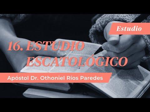 Estudio Escatológico -Apóstol Dr. Othoniel Ríos Paredes-