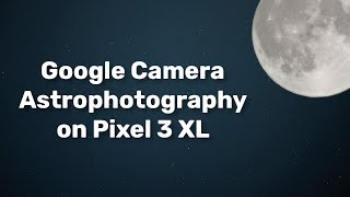 Google Pixel 4 Astrophotography Preview - Really Impressive!