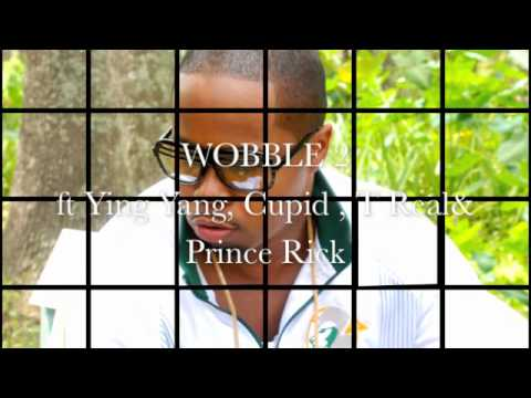 WOBBLE pt 2  ft Ying Yang, Cupid, & TReal & Prince Rick
