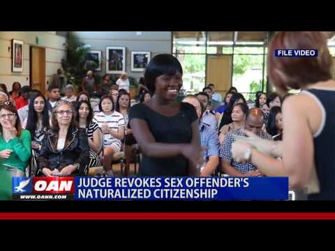 Judge Revokes Sex Offender's Naturalized Citizenship