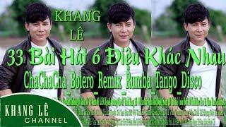 Khang Lê | 33 Bài Hát 6 Điệu Khác Nhau: ChaChaCha-Bolero-Remix-Rumba-Disco-Tango