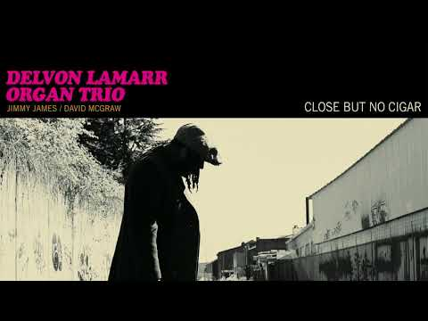 Delvon Lamarr Organ Trio - Close But No Cigar [FULL ALBUM STREAM]