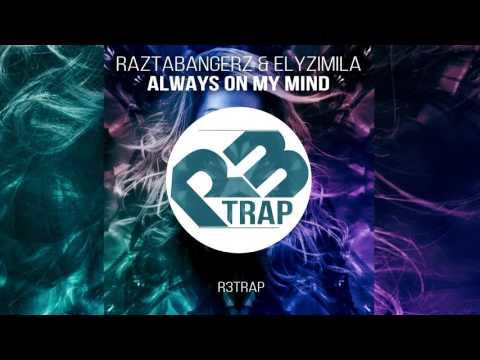 Raztabangerz feat. Elyzimila - Always On My Mind (Original Mix) OUT NOW