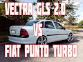 VECTRA GLS VS FIAT PUNTO TURBO