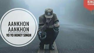 Yo Yo Honey Singh - Aankhon Aankhon Song | Whatsapp Status | King Creation