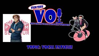 Fun Size VO: Vocal Fatigue