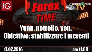 Forex Time - Yuan, petrolio, yen. Obiettivo: stabilizzare i mercati