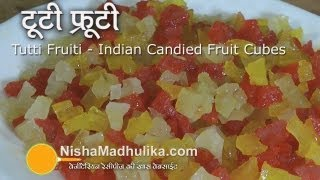 Tutty Fruiti - Indian Candied Fruit Cubes Recipe