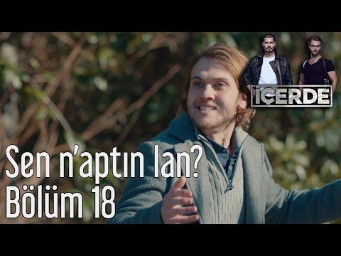 İçerde 18. Bölüm - Sen N'aptın Lan?