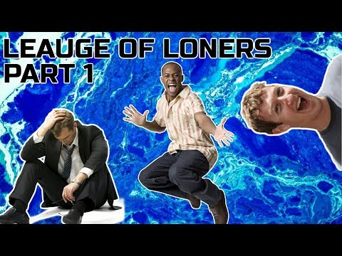 LEAUGE OF LONERS #1 WHAT IN MY BUTTHOLE?