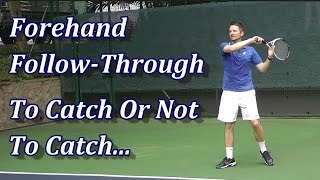 Forehand Follow Through - To Catch Or Not To Catch