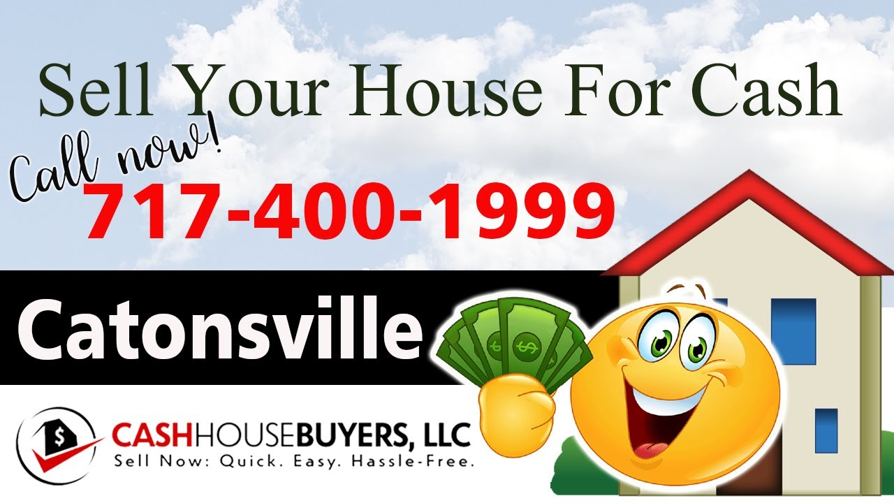 SELL YOUR HOUSE FAST FOR CASH Catonsville MD   CALL 717 400 1999   We Buy Houses Catonsville MD