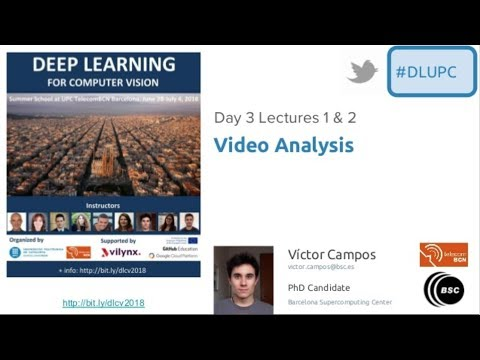 Deep Learning For Video Analysis - Victor Campos - UPC Barcelona 2018