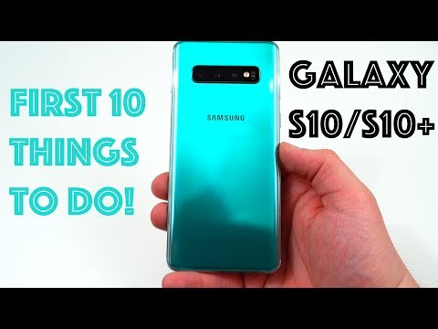 Galaxy S10: First 10 Things to Do!