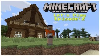 Minecraft PlayStation 4 Edition: Lets Play Ep 2 | New House!