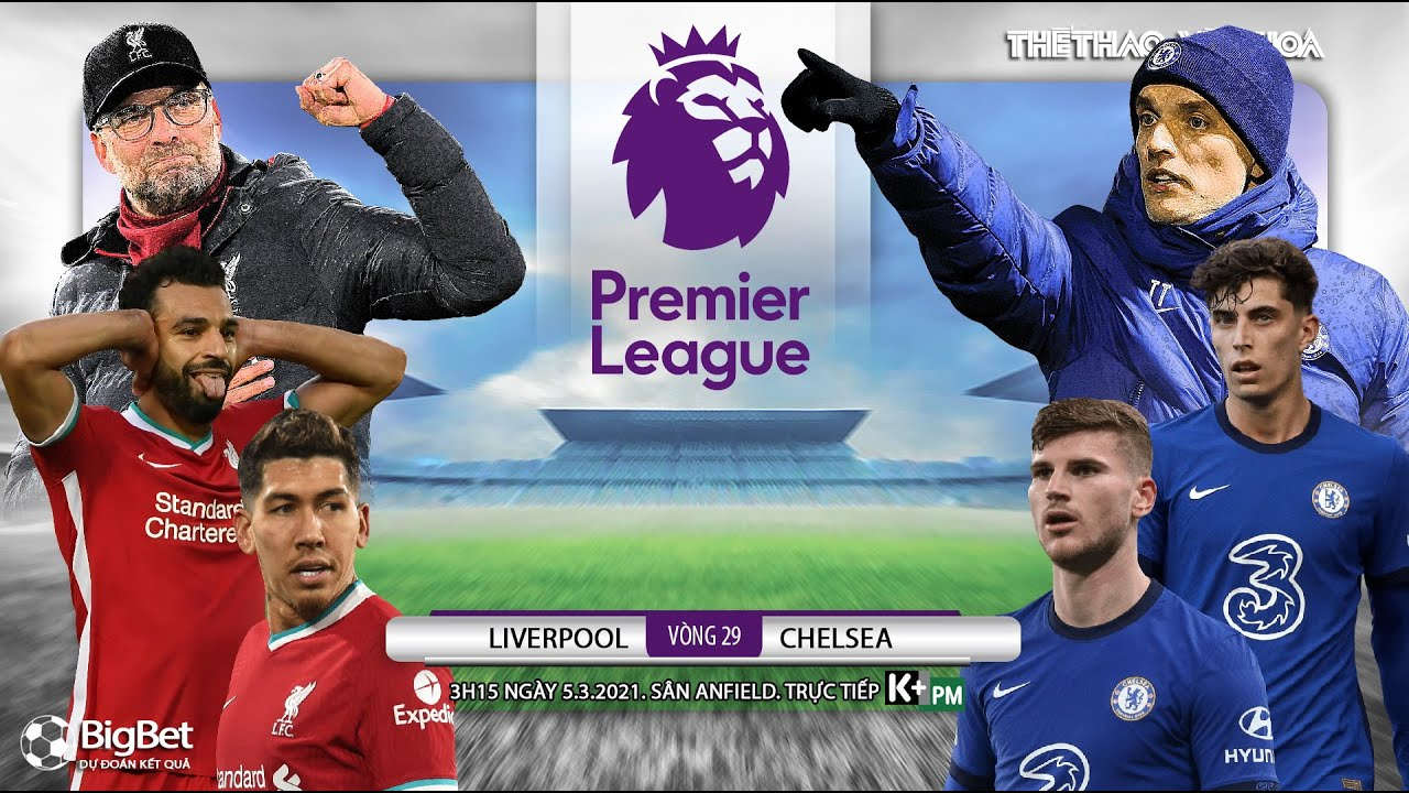 [NHẬN ĐỊNH BÓNG ĐÁ] Liverpool – Chelsea (3h15 ngày 5/3). Vòng 29 Ngoại hạng Anh. Trực tiếp K+PM