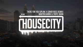 Martin Garrix & Troye Sivan - There For You (Uplink X Conor Ross Remix)