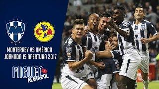 Monterrey vs América 2-0 Jornada 15 / Apertura 2017 Liga MX