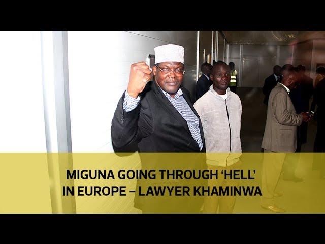 Miguna going through 'hell' in Europe - lawyer Khaminwa