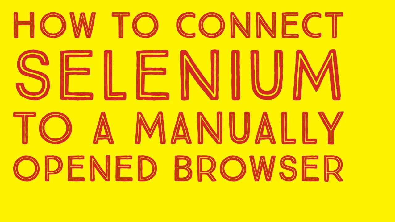How to connect Selenium to an existing browser that was opened manually?