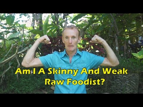 Am I A Skinny And Weak Raw Foodist?