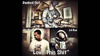 "#SLAP! Danked Out - ""Love This Shit"" featuring Joe Blow & Lil Rue"