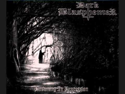 Dark Blasphemer - Drowning In Depression