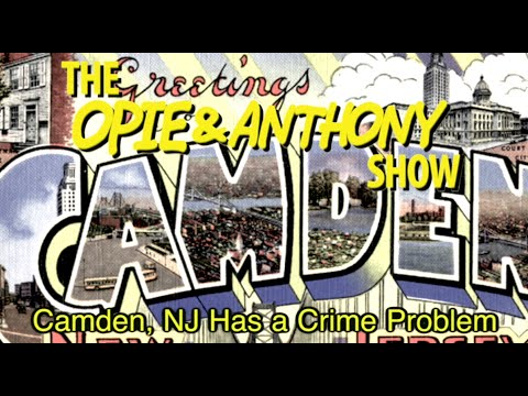 Opie & Anthony: Camden, NJ Has a Crime Problem (01/18/11-08/28/12)