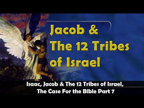 Isaac, Jacob \u0026 The 12 Tribes Of Israel, The Case For The Bible Part 7