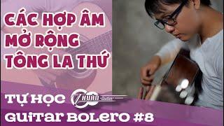 Tự học Guitar Bolero #8 | Các hợp âm mở rộng làm cho bài hát hay hơn khi chơi Bolero tone Am