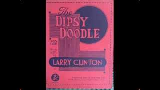 """The Dipsy Doodle""  Larry Clinton and his  Orchestra"