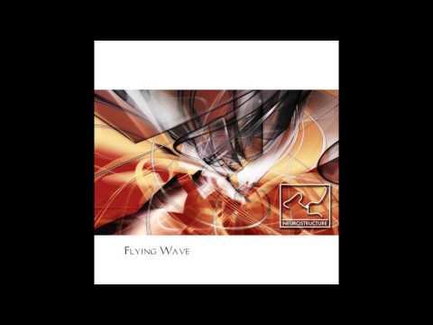 Neurostructure - Flying Wave - 04 Escape