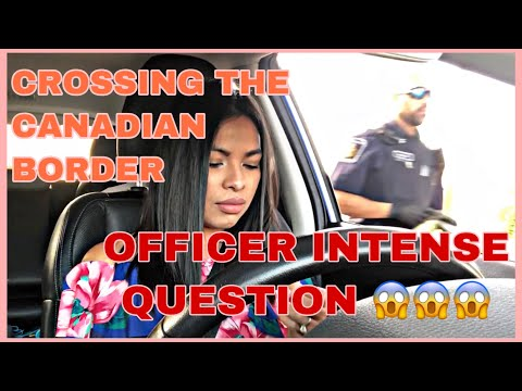 CROSSING THE CANADIAN BORDER | INTENSE  QUESTION