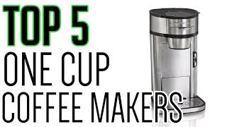 5 best one cup coffee makers 2018 the best on the net