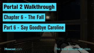 Portal 2 Walkthrough / Chapter 6 - Part 6: Say Goodbye Caroline