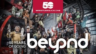 Whistler Blackcomb | 50 Years of Going Beyond