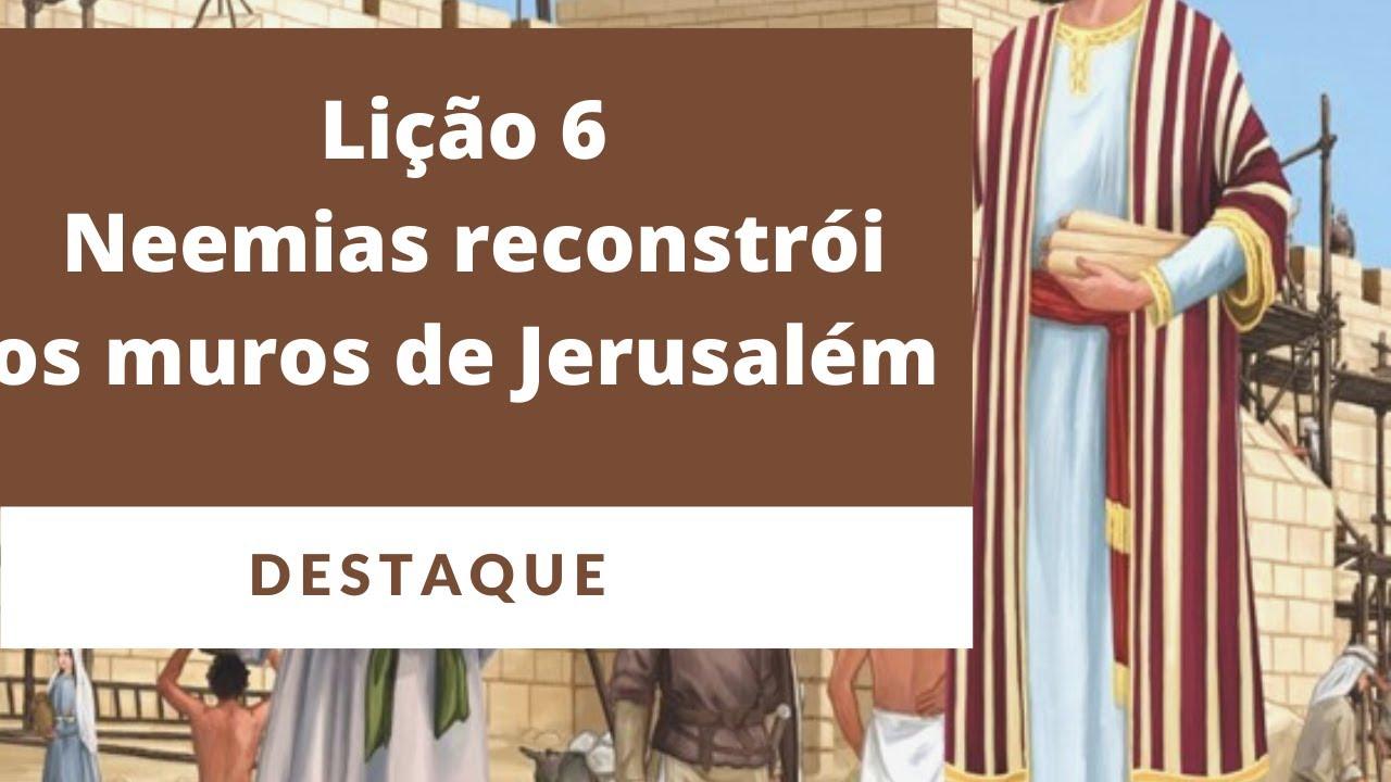 Lição 6 - Neemias reconstrói os muros de Jerusalém (DESTAQUE)