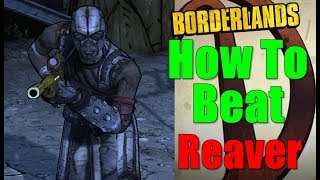 Borderlands How To Beat Reaver Walkthrough Two Wrongs Make A Right Gameplay Commentary HD
