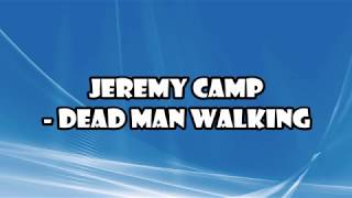 Jeremy Camp - Dead Man Walking Lyrics