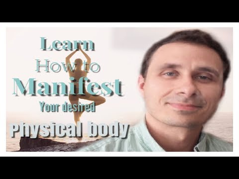 Learn How To Manifest Your Desired Physical Body