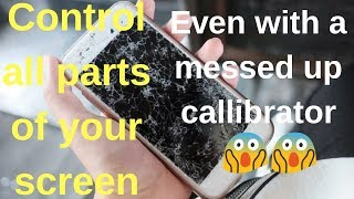How to control all parts of your screeen even with a spoilt callibrator