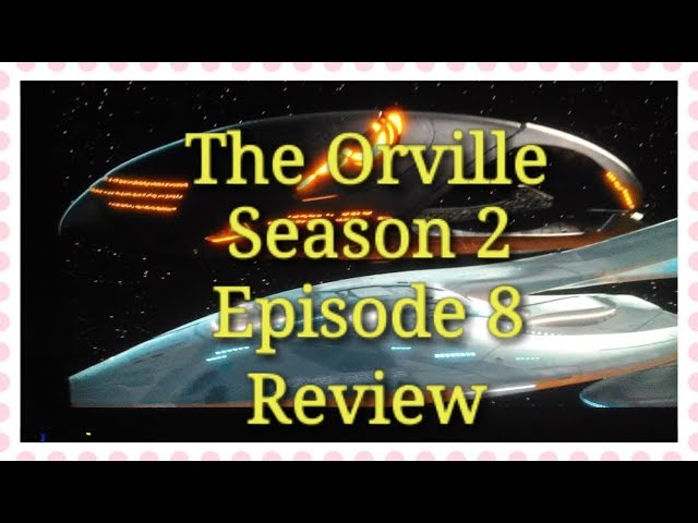 The Orville season 2 episode 8 review (OMG)